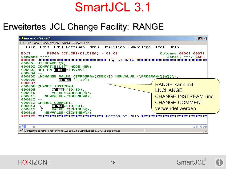 HORIZONT 18 SmartJCL ® SmartJCL 3.1 Erweitertes JCL Change Facility: RANGE RANGE kann mit LNCHANGE, CHANGE INSTREAM und CHANGE COMMENT verwendet werde