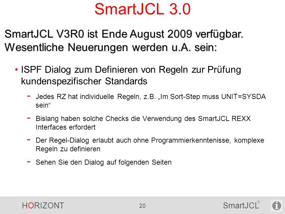 HORIZONT 20 SmartJCL ® SmartJCL 3.0 ISPF Dialog zum Definieren von Regeln zur Prüfung kundenspezifischer Standards - Jedes RZ hat individuelle Regeln,