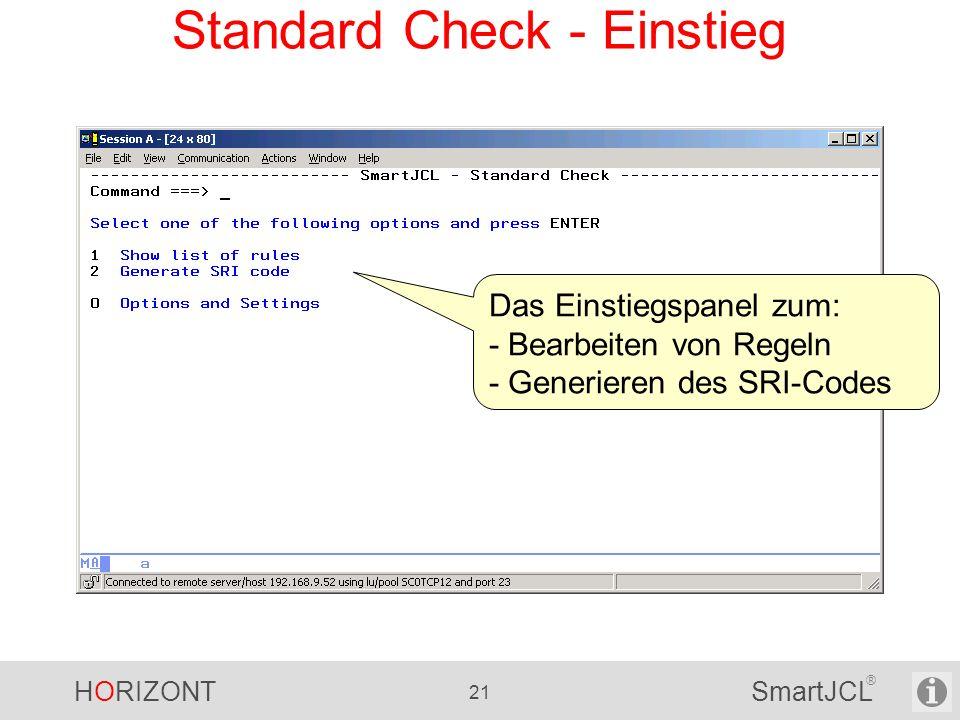 HORIZONT 21 SmartJCL ® Standard Check - Einstieg Das Einstiegspanel zum: - Bearbeiten von Regeln - Generieren des SRI-Codes