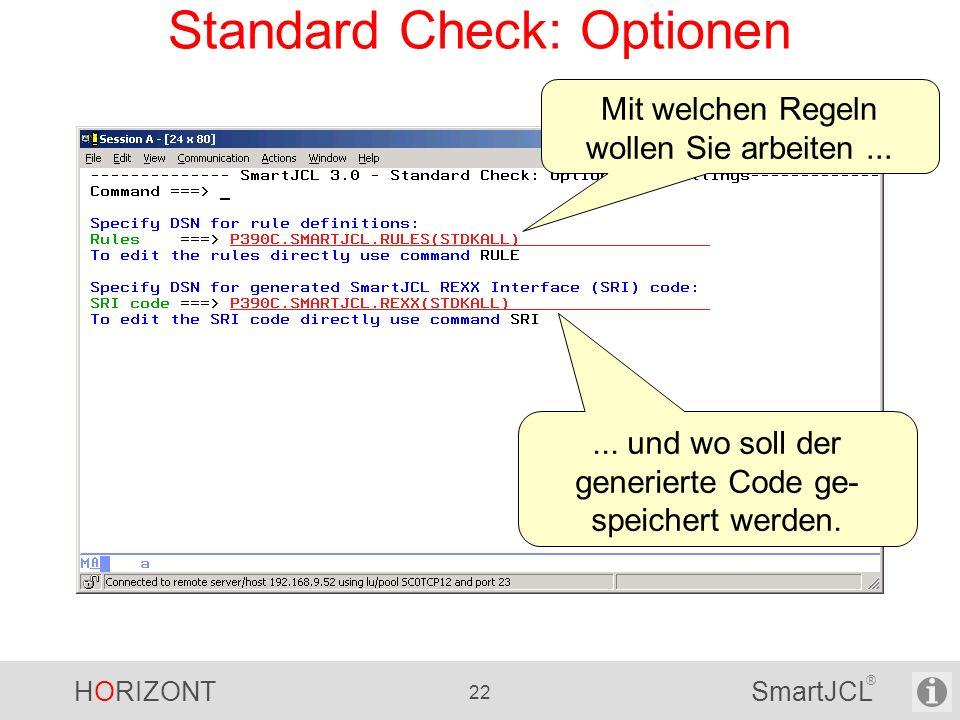 HORIZONT 22 SmartJCL ® Standard Check: Optionen Mit welchen Regeln wollen Sie arbeiten...... und wo soll der generierte Code ge- speichert werden.