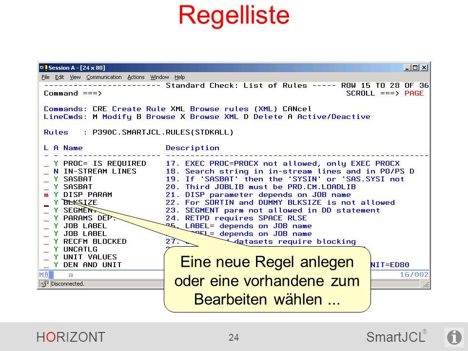 HORIZONT 24 SmartJCL ® Regelliste Eine neue Regel anlegen oder eine vorhandene zum Bearbeiten wählen...