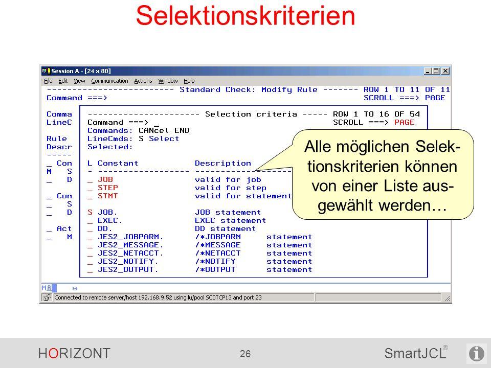 HORIZONT 26 SmartJCL ® Selektionskriterien Alle möglichen Selek- tionskriterien können von einer Liste aus- gewählt werden…