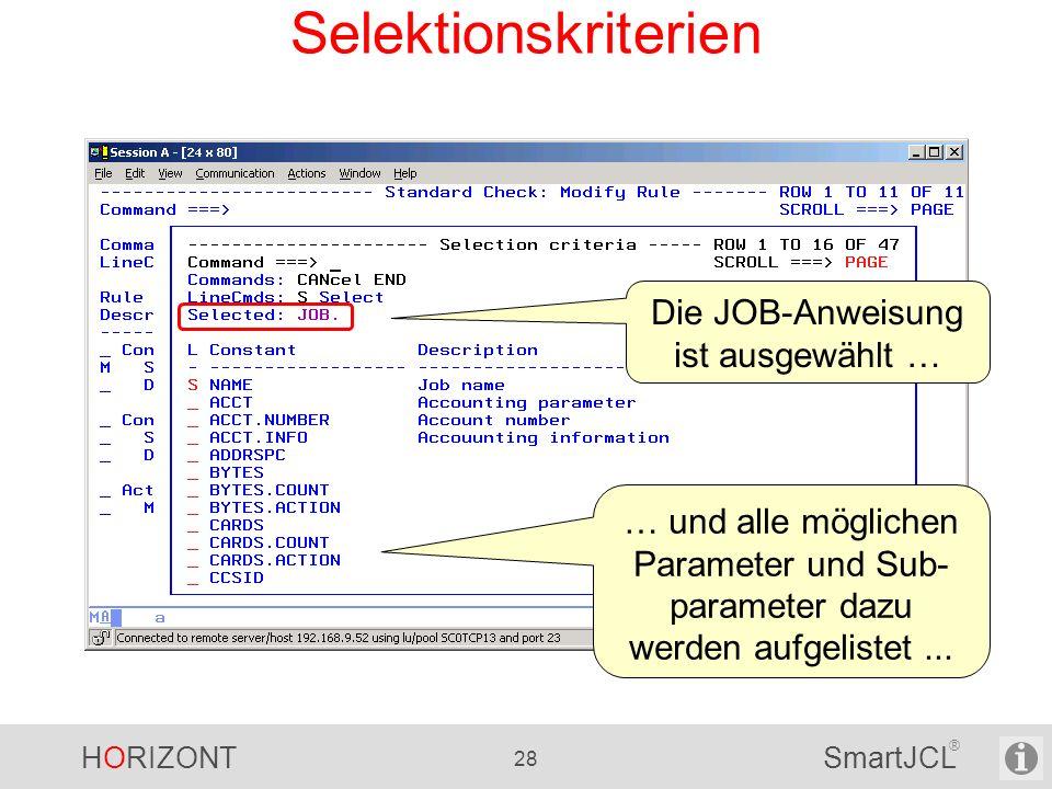 HORIZONT 28 SmartJCL ® Selektionskriterien Die JOB-Anweisung ist ausgewählt … … und alle möglichen Parameter und Sub- parameter dazu werden aufgeliste