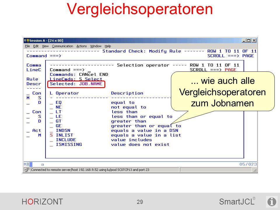 HORIZONT 29 SmartJCL ® Vergleichsoperatoren... wie auch alle Vergleichsoperatoren zum Jobnamen