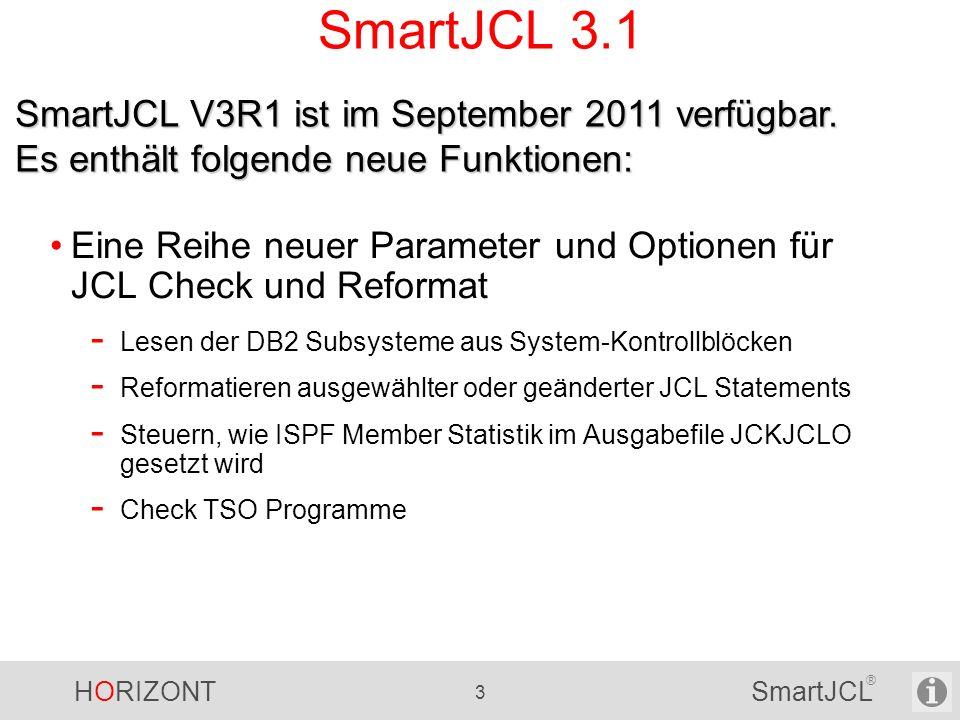 HORIZONT 74 SmartJCL ® SmartJCL - Erweiterte TWS Simulation ACTION=PIFSIM - Bisher ACTION=SIMULATE ACTION=HORIZONTSIM - Bisher ACTION=SUBSTITUTE ACTION=SIM - Neu für kombinierte Variablenersetzung - Nur im Batch verfügbar Neue Parameter (alte Parameter gelten weiterhin):