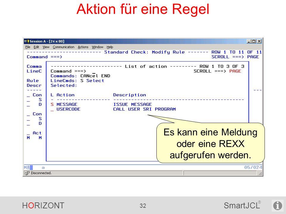 HORIZONT 32 SmartJCL ® Aktion für eine Regel Es kann eine Meldung oder eine REXX aufgerufen werden.