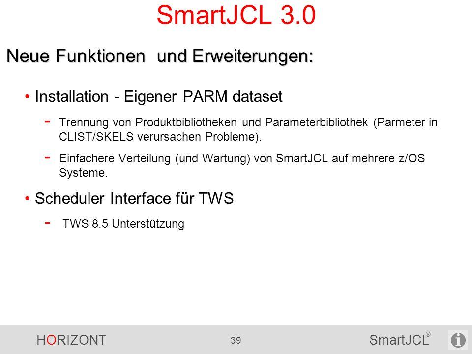 HORIZONT 39 SmartJCL ® SmartJCL 3.0 Installation - Eigener PARM dataset - Trennung von Produktbibliotheken und Parameterbibliothek (Parmeter in CLIST/