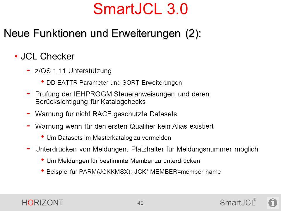 HORIZONT 40 SmartJCL ® SmartJCL 3.0 JCL Checker - z/OS 1.11 Unterstützung DD EATTR Parameter und SORT Erweiterungen - Prüfung der IEHPROGM Steueranwei