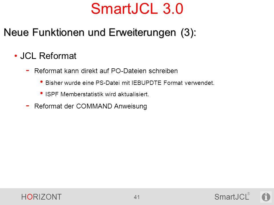 HORIZONT 41 SmartJCL ® SmartJCL 3.0 JCL Reformat - Reformat kann direkt auf PO-Dateien schreiben Bisher wurde eine PS-Datei mit IEBUPDTE Format verwen