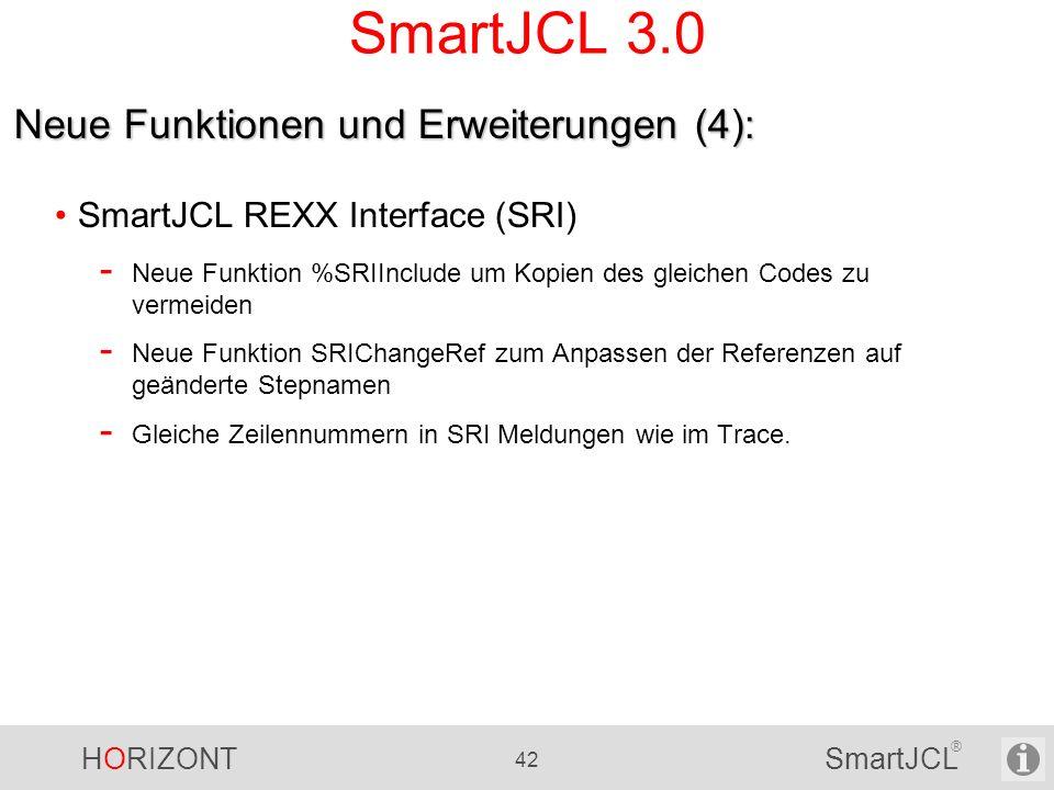 HORIZONT 42 SmartJCL ® SmartJCL 3.0 SmartJCL REXX Interface (SRI) - Neue Funktion %SRIInclude um Kopien des gleichen Codes zu vermeiden - Neue Funktio