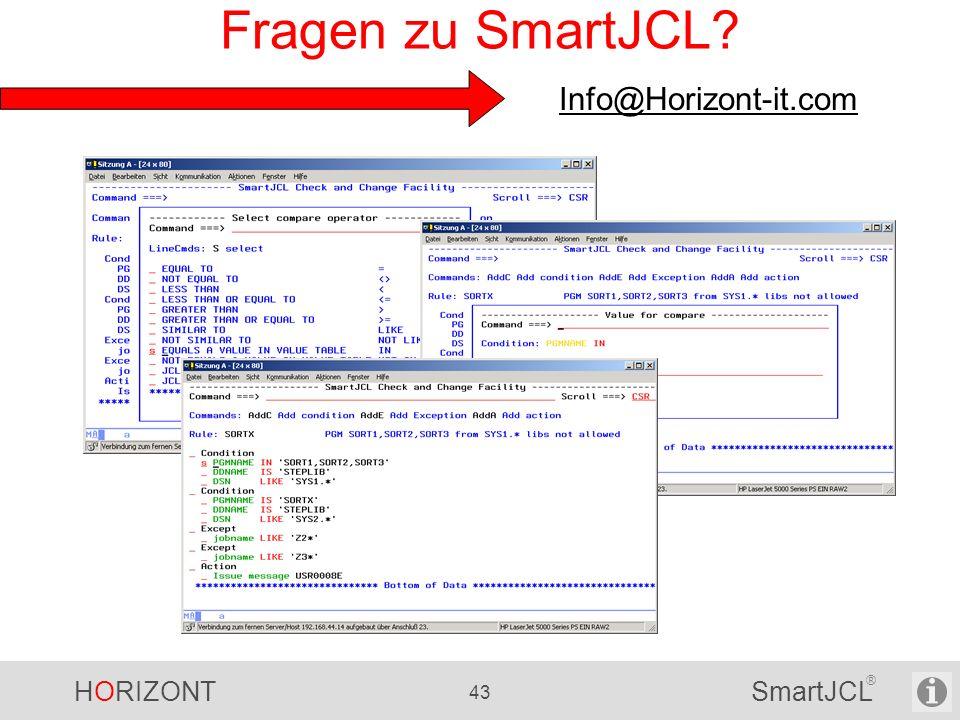 HORIZONT 43 SmartJCL ® Fragen zu SmartJCL? Info@Horizont-it.com