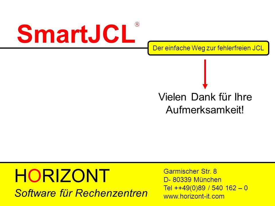 HORIZONT 44 SmartJCL ® Der einfache Weg zur fehlerfreien JCL Garmischer Str. 8 D- 80339 München Tel ++49(0)89 / 540 162 – 0 www.horizont-it.com Vielen