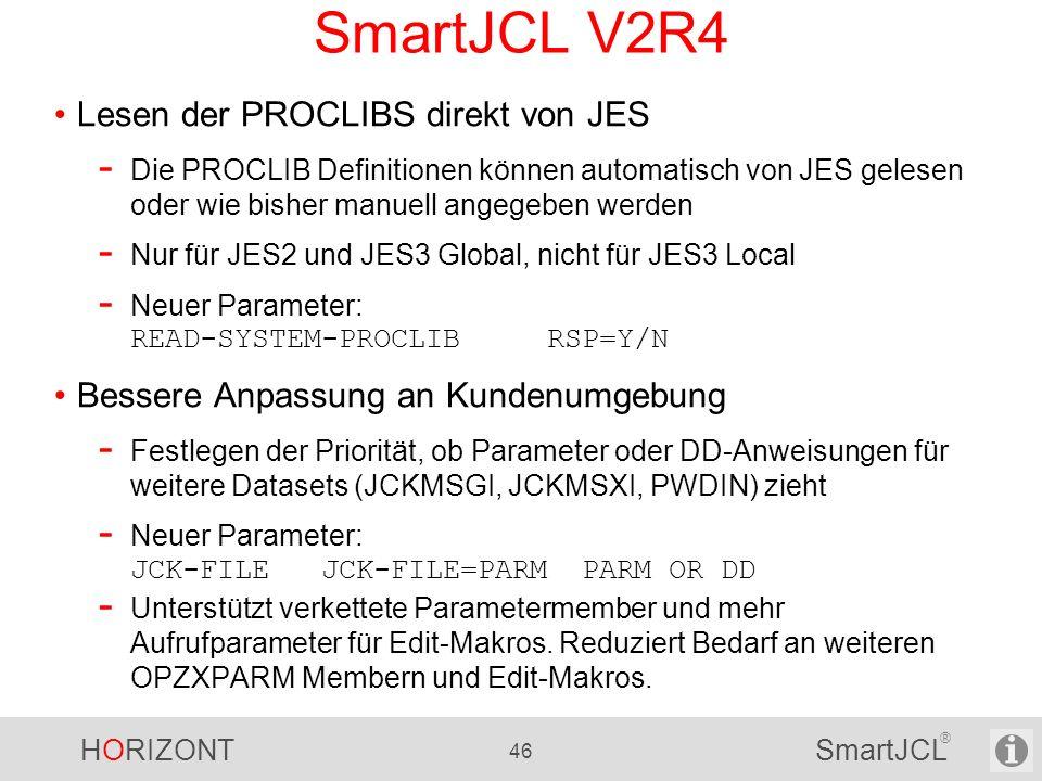 HORIZONT 46 SmartJCL ® SmartJCL V2R4 Lesen der PROCLIBS direkt von JES - Die PROCLIB Definitionen können automatisch von JES gelesen oder wie bisher m