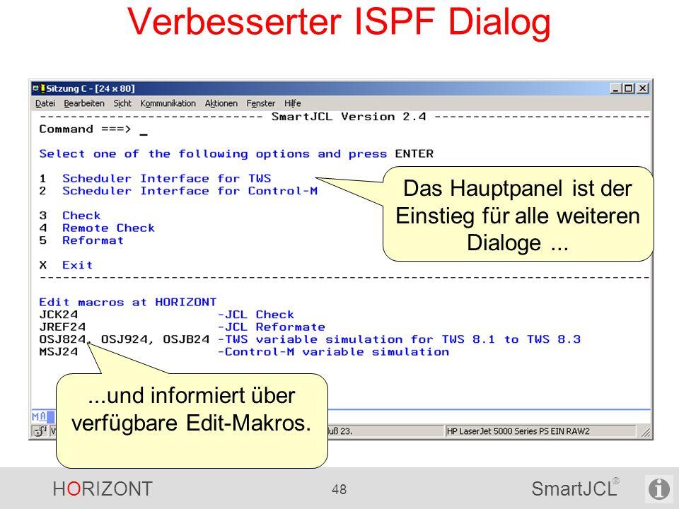 HORIZONT 48 SmartJCL ® Verbesserter ISPF Dialog Das Hauptpanel ist der Einstieg für alle weiteren Dialoge......und informiert über verfügbare Edit-Mak