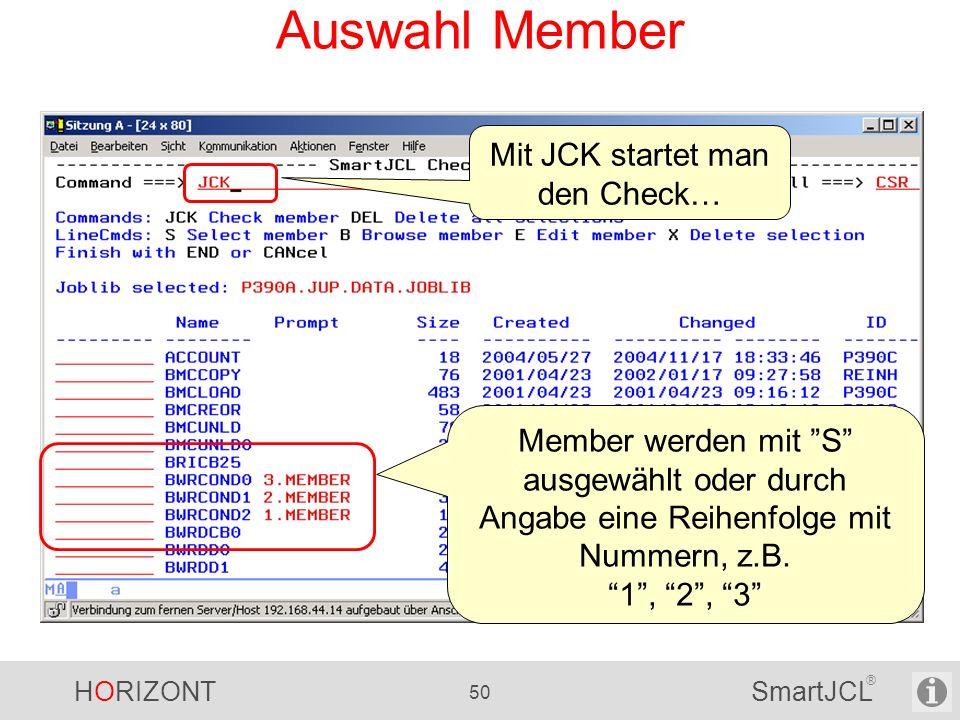 HORIZONT 50 SmartJCL ® Auswahl Member Member werden mit S ausgewählt oder durch Angabe eine Reihenfolge mit Nummern, z.B. 1, 2, 3 Mit JCK startet man