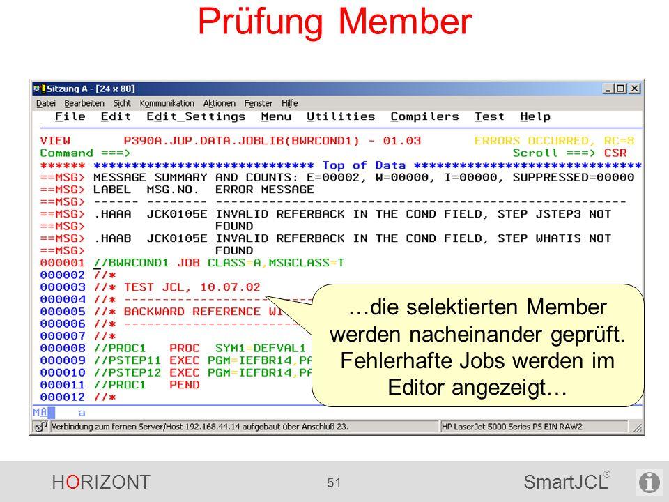 HORIZONT 51 SmartJCL ® Prüfung Member …die selektierten Member werden nacheinander geprüft. Fehlerhafte Jobs werden im Editor angezeigt…
