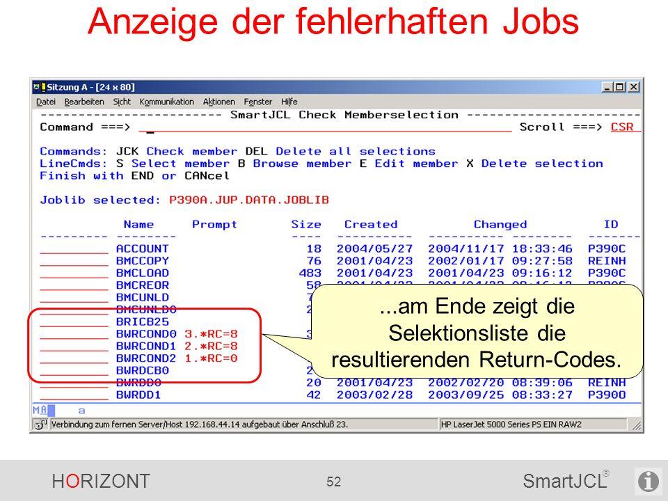 HORIZONT 52 SmartJCL ® Anzeige der fehlerhaften Jobs...am Ende zeigt die Selektionsliste die resultierenden Return-Codes.