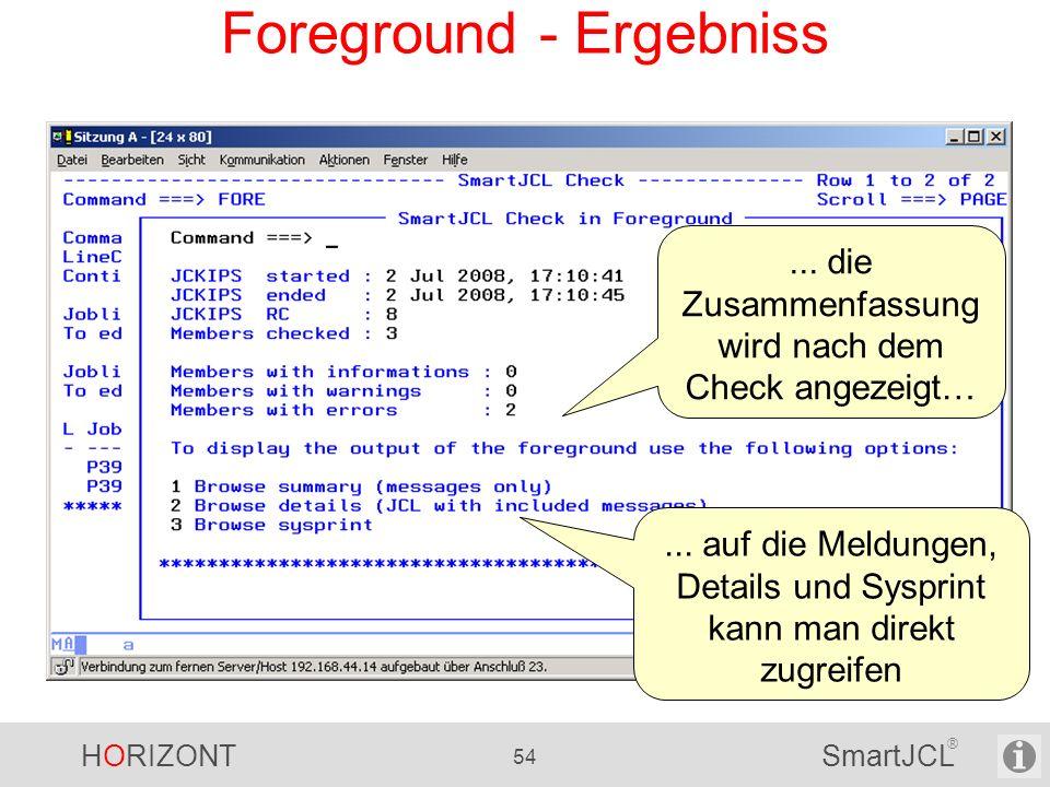 HORIZONT 54 SmartJCL ® Foreground - Ergebniss... die Zusammenfassung wird nach dem Check angezeigt…... auf die Meldungen, Details und Sysprint kann ma