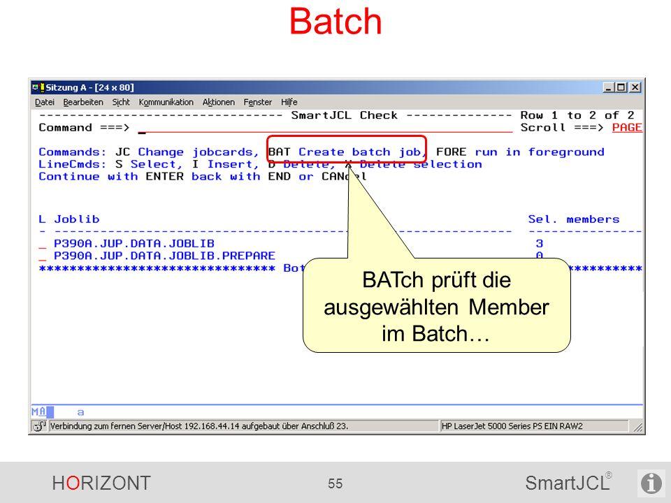 HORIZONT 55 SmartJCL ® Batch BATch prüft die ausgewählten Member im Batch…