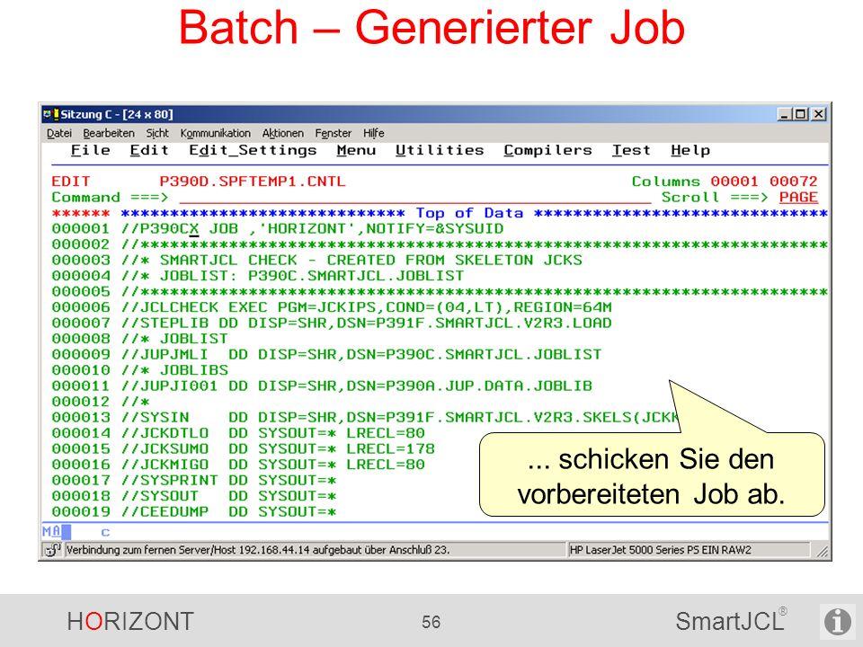 HORIZONT 56 SmartJCL ® Batch – Generierter Job... schicken Sie den vorbereiteten Job ab.