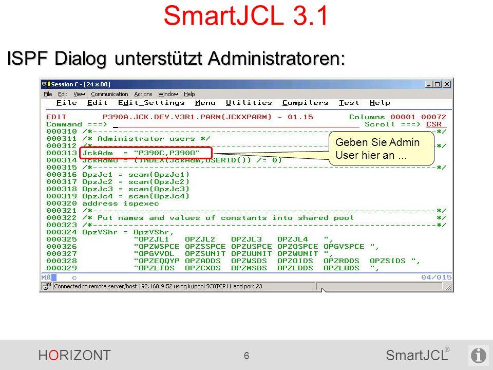 HORIZONT 7 SmartJCL ® SmartJCL 3.1 ISPF Dialog unterstützt Administratoren: Verfügbar nur für Admin-User.