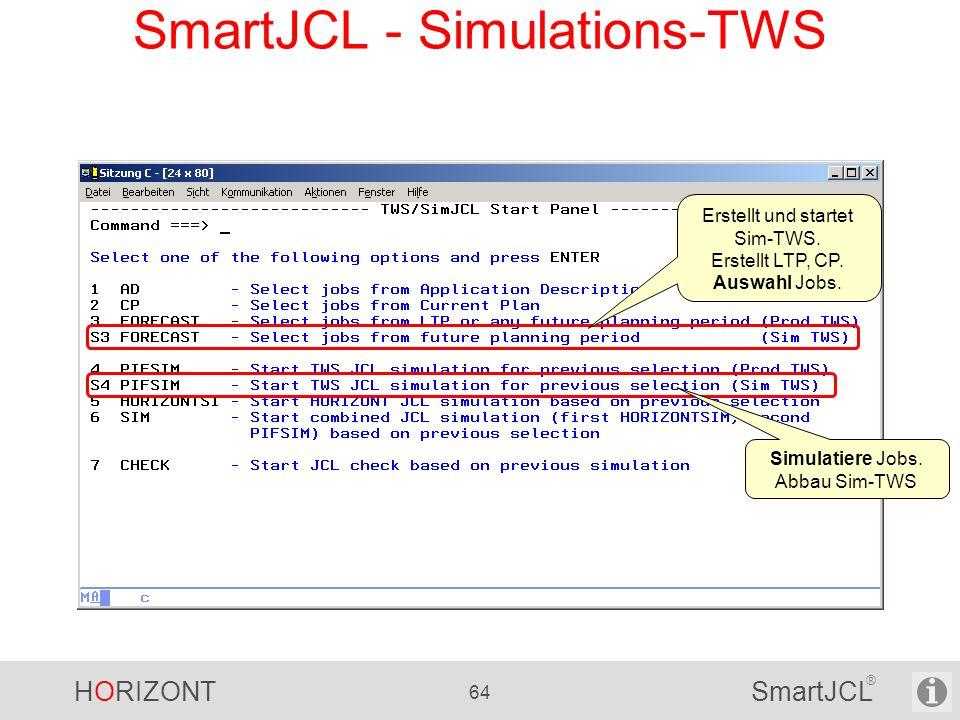 HORIZONT 64 SmartJCL ® SmartJCL - Simulations-TWS Erstellt und startet Sim-TWS. Erstellt LTP, CP. Auswahl Jobs. Simulatiere Jobs. Abbau Sim-TWS