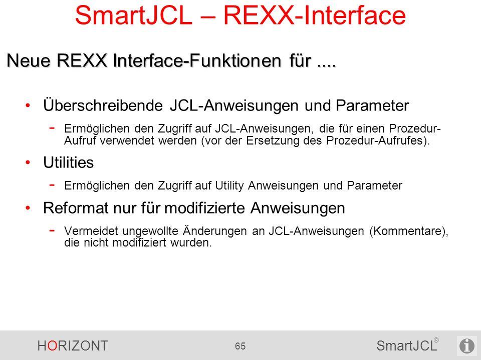 HORIZONT 65 SmartJCL ® SmartJCL – REXX-Interface Überschreibende JCL-Anweisungen und Parameter - Ermöglichen den Zugriff auf JCL-Anweisungen, die für