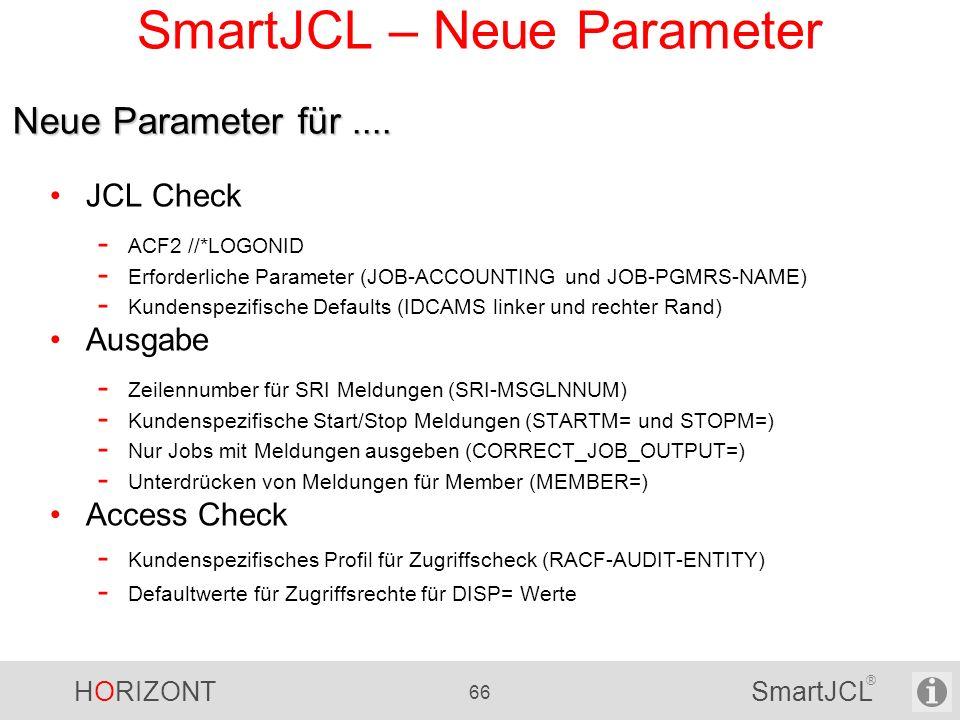 HORIZONT 66 SmartJCL ® SmartJCL – Neue Parameter JCL Check - ACF2 //*LOGONID - Erforderliche Parameter (JOB-ACCOUNTING und JOB-PGMRS-NAME) - Kundenspe