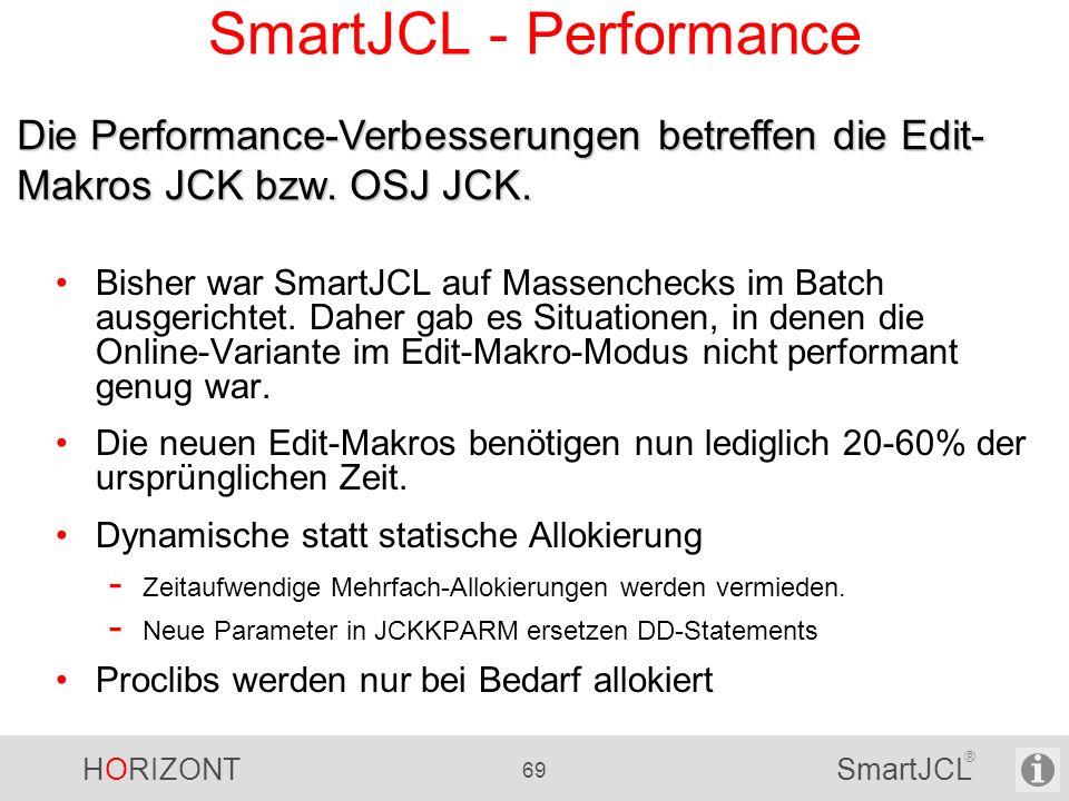 HORIZONT 69 SmartJCL ® SmartJCL - Performance Bisher war SmartJCL auf Massenchecks im Batch ausgerichtet. Daher gab es Situationen, in denen die Onlin