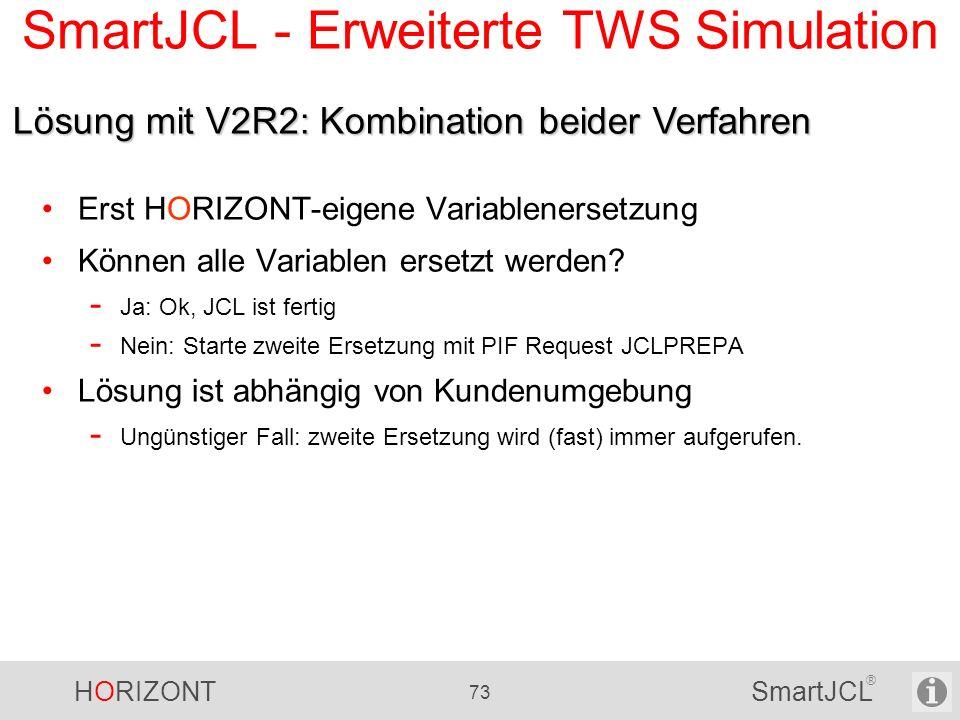 HORIZONT 73 SmartJCL ® SmartJCL - Erweiterte TWS Simulation Erst HORIZONT-eigene Variablenersetzung Können alle Variablen ersetzt werden? - Ja: Ok, JC