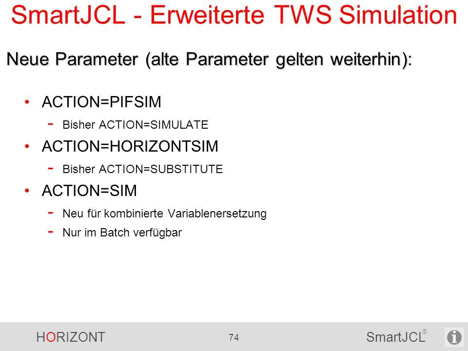 HORIZONT 74 SmartJCL ® SmartJCL - Erweiterte TWS Simulation ACTION=PIFSIM - Bisher ACTION=SIMULATE ACTION=HORIZONTSIM - Bisher ACTION=SUBSTITUTE ACTIO