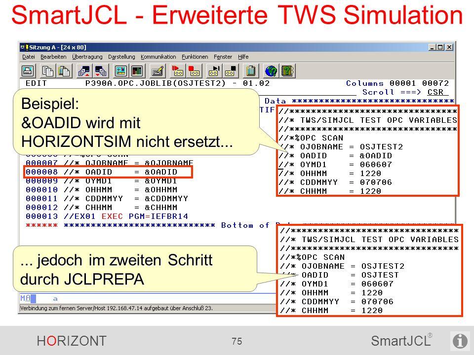 HORIZONT 75 SmartJCL ® SmartJCL - Erweiterte TWS Simulation Beispiel: &OADID wird mit HORIZONTSIM nicht ersetzt...... jedoch im zweiten Schritt durch