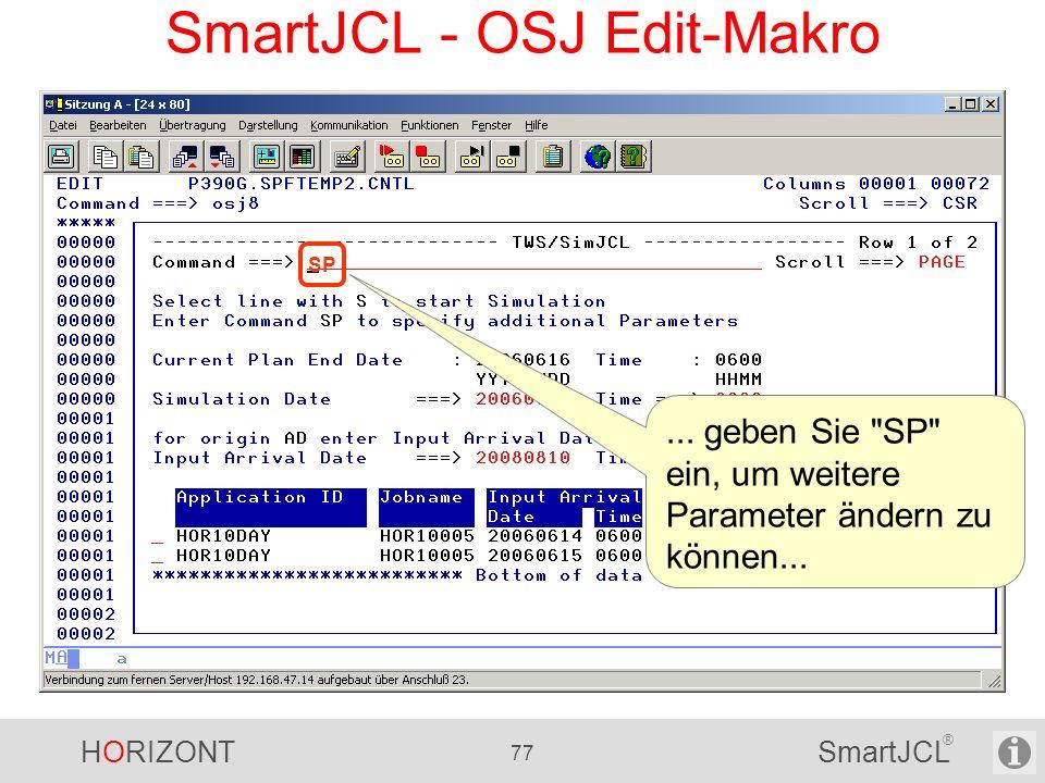 HORIZONT 77 SmartJCL ® SmartJCL - OSJ Edit-Makro SP... geben Sie