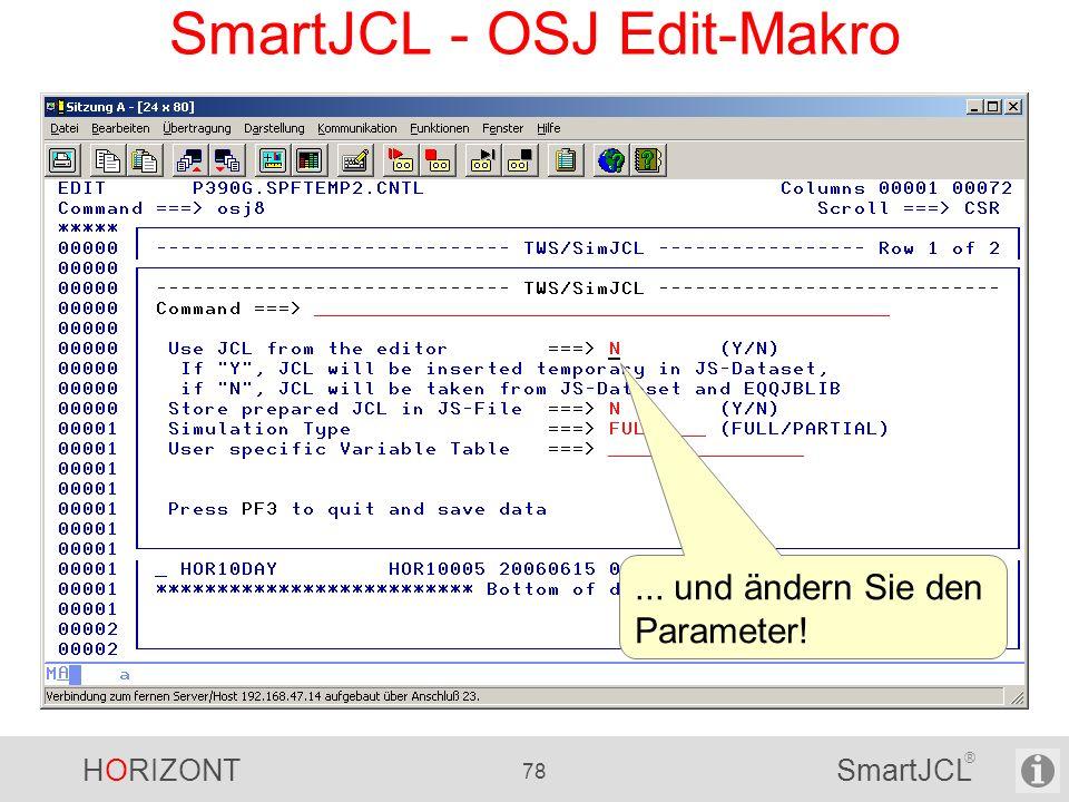 HORIZONT 78 SmartJCL ® SmartJCL - OSJ Edit-Makro... und ändern Sie den Parameter!