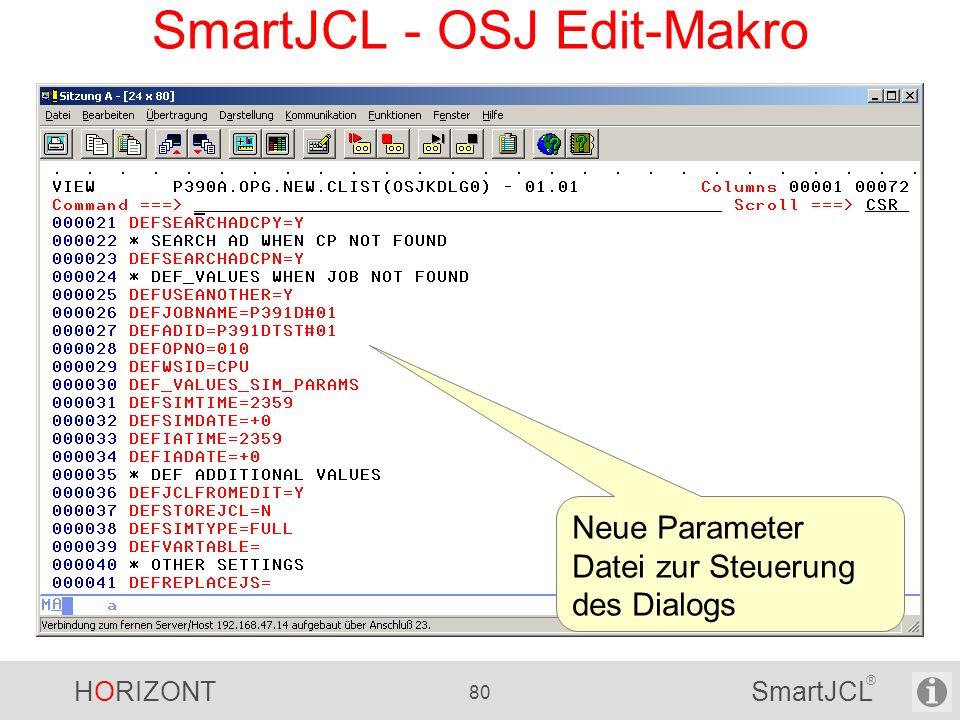 HORIZONT 80 SmartJCL ® SmartJCL - OSJ Edit-Makro Neue Parameter Datei zur Steuerung des Dialogs