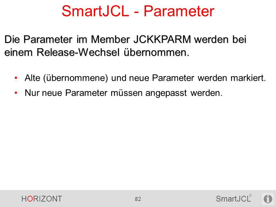 HORIZONT 82 SmartJCL ® SmartJCL - Parameter Alte (übernommene) und neue Parameter werden markiert. Nur neue Parameter müssen angepasst werden. Die Par
