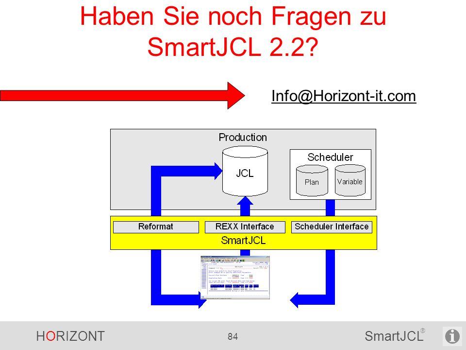 HORIZONT 84 SmartJCL ® Haben Sie noch Fragen zu SmartJCL 2.2? Info@Horizont-it.com