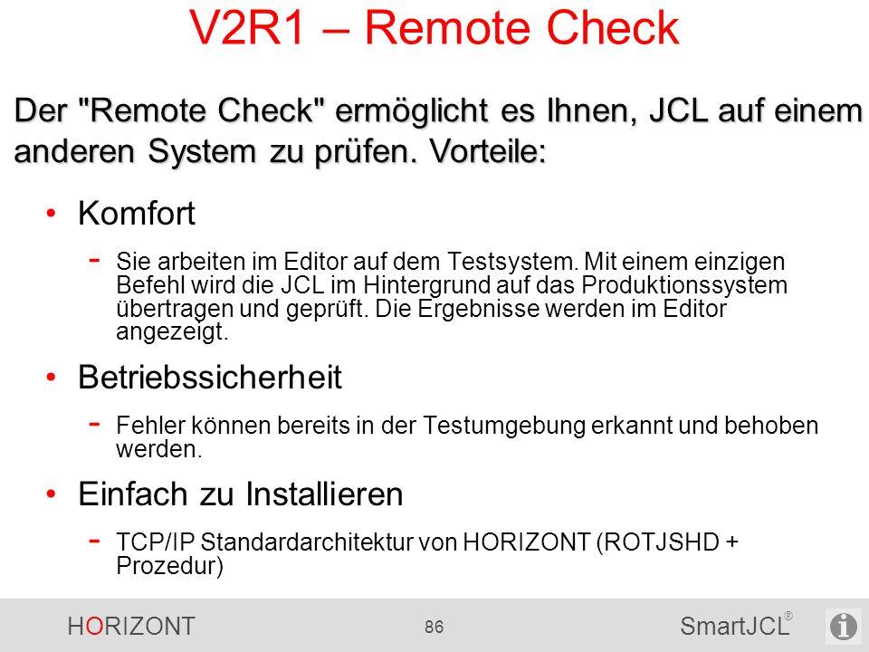 HORIZONT 86 SmartJCL ® V2R1 – Remote Check Komfort - Sie arbeiten im Editor auf dem Testsystem. Mit einem einzigen Befehl wird die JCL im Hintergrund