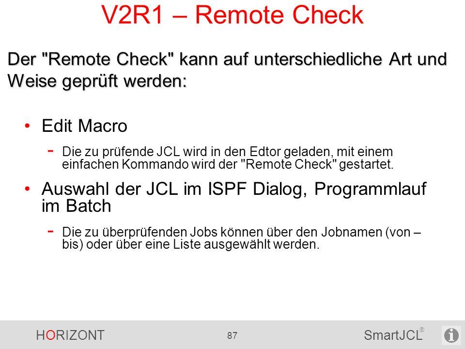 HORIZONT 87 SmartJCL ® V2R1 – Remote Check Edit Macro - Die zu prüfende JCL wird in den Edtor geladen, mit einem einfachen Kommando wird der