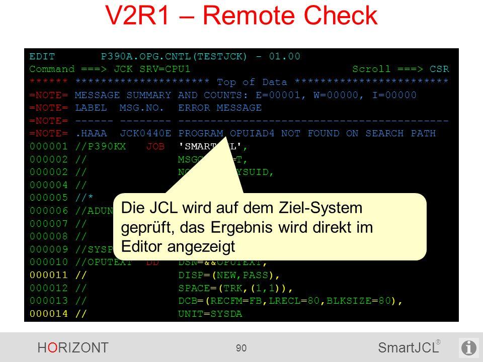 HORIZONT 90 SmartJCL ® EDIT P390A.OPG.CNTL(TESTJCK) - 01.00 Command ===> JCK SRV=CPU1 Scroll ===> CSR ****** ********************* Top of Data *******
