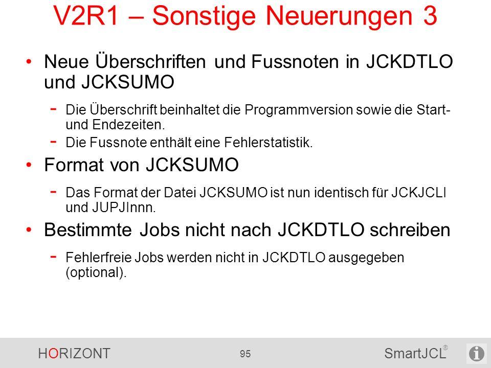 HORIZONT 95 SmartJCL ® V2R1 – Sonstige Neuerungen 3 Neue Überschriften und Fussnoten in JCKDTLO und JCKSUMO - Die Überschrift beinhaltet die Programmv
