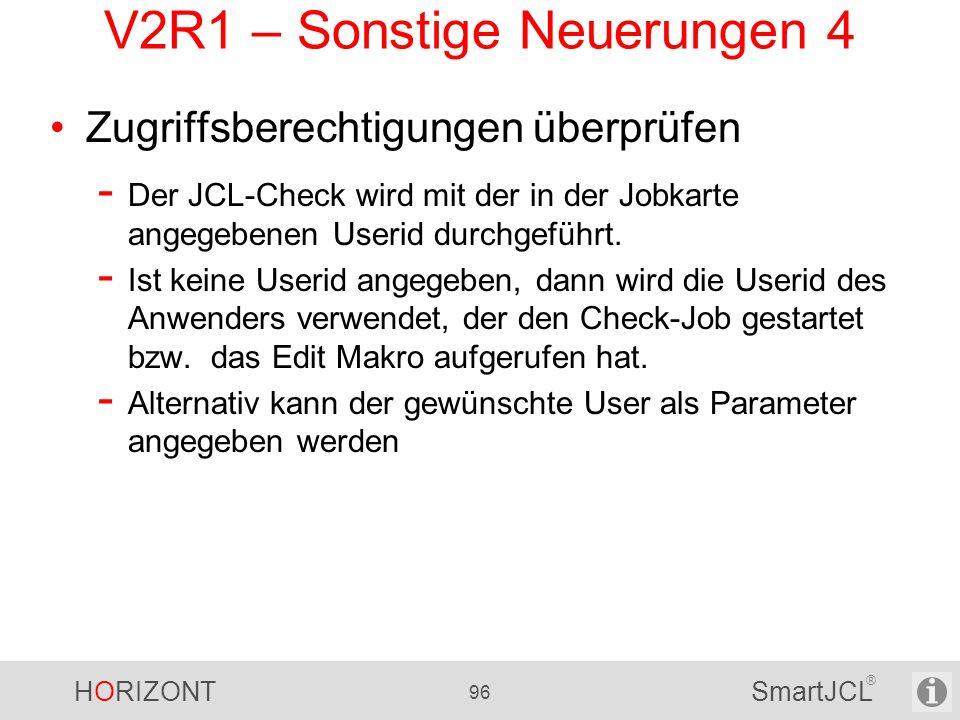 HORIZONT 96 SmartJCL ® V2R1 – Sonstige Neuerungen 4 Zugriffsberechtigungen überprüfen - Der JCL-Check wird mit der in der Jobkarte angegebenen Userid
