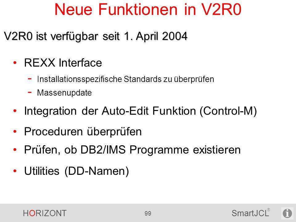 HORIZONT 99 SmartJCL ® Neue Funktionen in V2R0 REXX Interface - Installationsspezifische Standards zu überprüfen - Massenupdate Integration der Auto-E