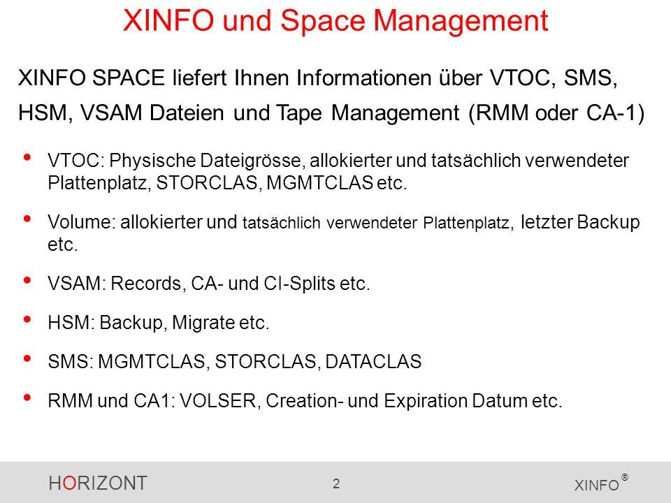 HORIZONT 2 XINFO ® XINFO SPACE liefert Ihnen Informationen über VTOC, SMS, HSM, VSAM Dateien und Tape Management (RMM oder CA-1) VTOC: Physische Datei