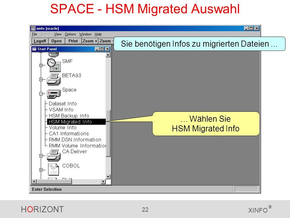 HORIZONT 22 XINFO ®... Wählen Sie HSM Migrated Info Sie benötigen Infos zu migrierten Dateien... SPACE - HSM Migrated Auswahl
