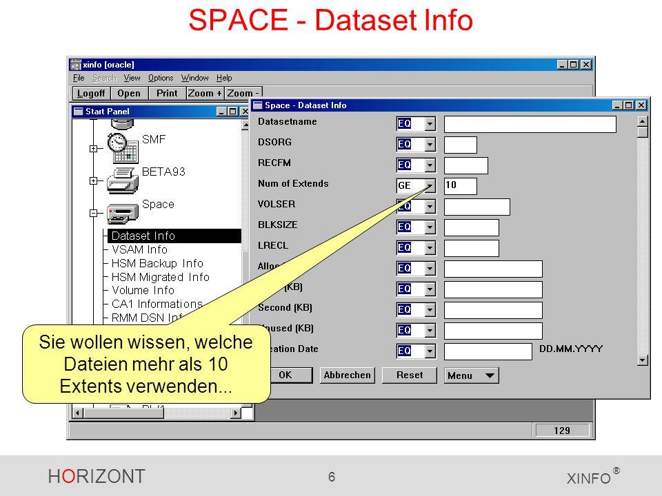 HORIZONT 7 XINFO ® Dateiname Dateityp RECFM Extents BLKSIZE Allokiert SPACE – Dataset Ergebnis