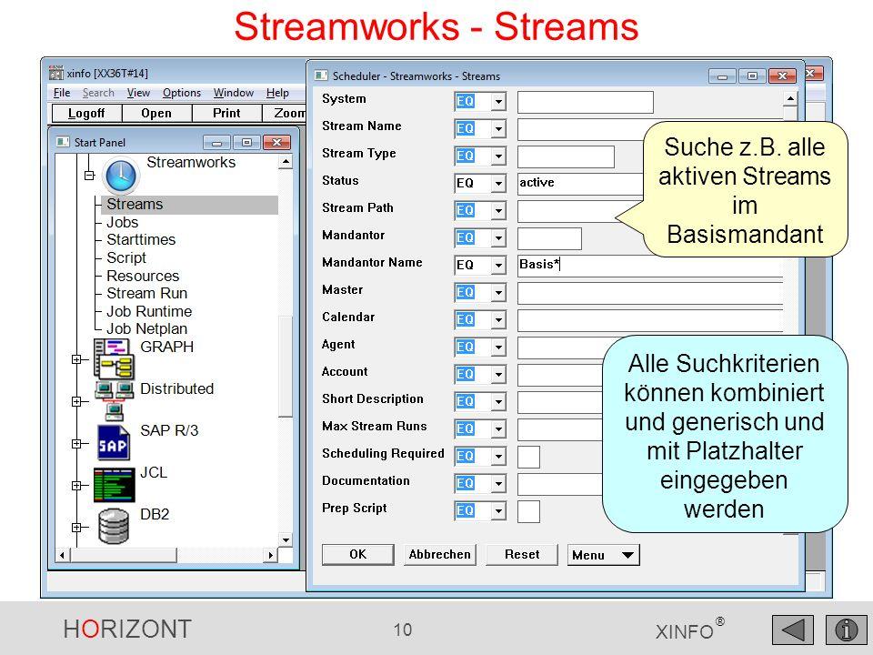 HORIZONT 10 XINFO ® Streamworks - Streams Suche z.B. alle aktiven Streams im Basismandant Alle Suchkriterien können kombiniert und generisch und mit P