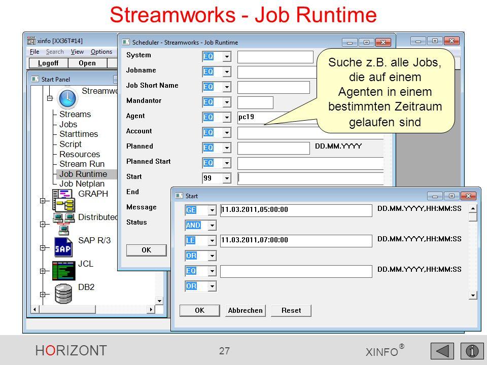 HORIZONT 27 XINFO ® Streamworks - Job Runtime Suche z.B. alle Jobs, die auf einem Agenten in einem bestimmten Zeitraum gelaufen sind