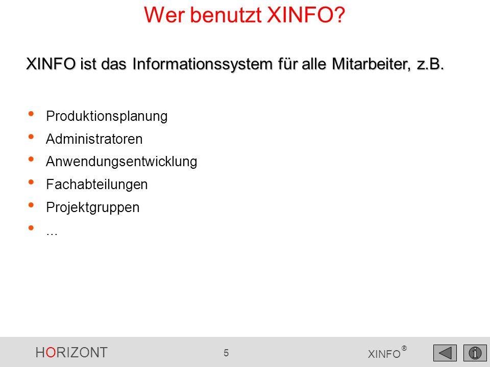 HORIZONT 5 XINFO ® Wer benutzt XINFO? Produktionsplanung Administratoren Anwendungsentwicklung Fachabteilungen Projektgruppen... XINFO ist das Informa