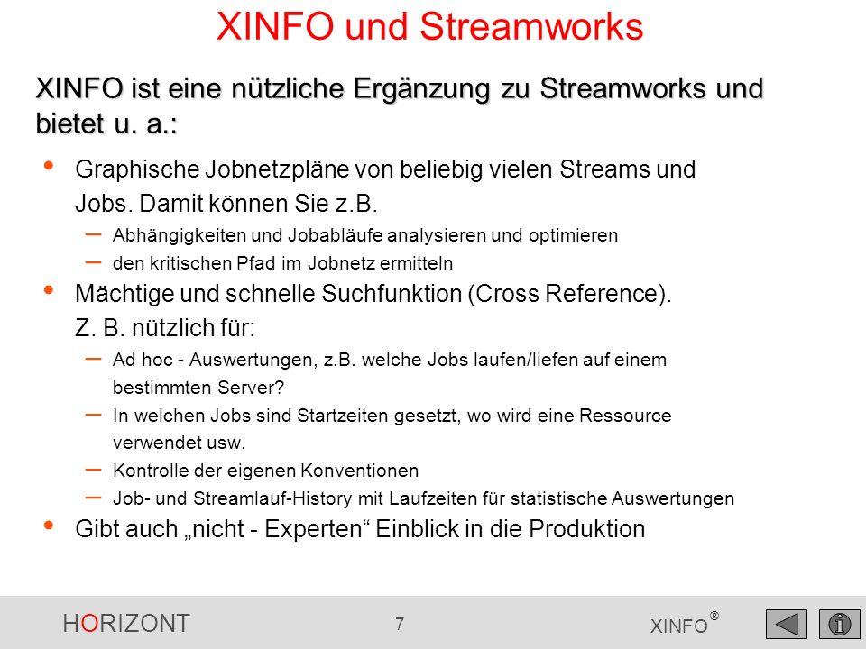 HORIZONT 8 XINFO ® XINFO und Streamworks Stream-Definitionen Job-Definitionen Starttimes Scripte Ressourcen Streamlaufzeiten Joblaufzeiten Der Streamworks-Scanner von XINFO analysiert folgende Daten: